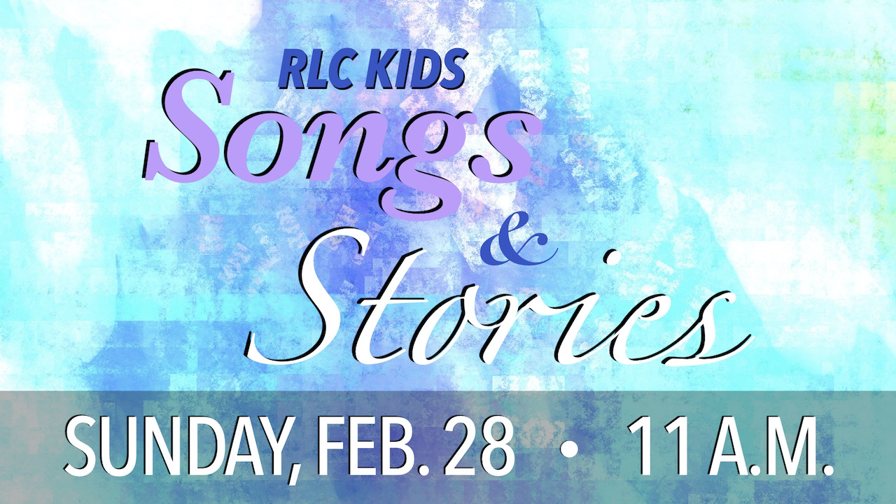 RLC Kids February Songs & Stories on Sunday, Feb. 28 at 11 a.m.