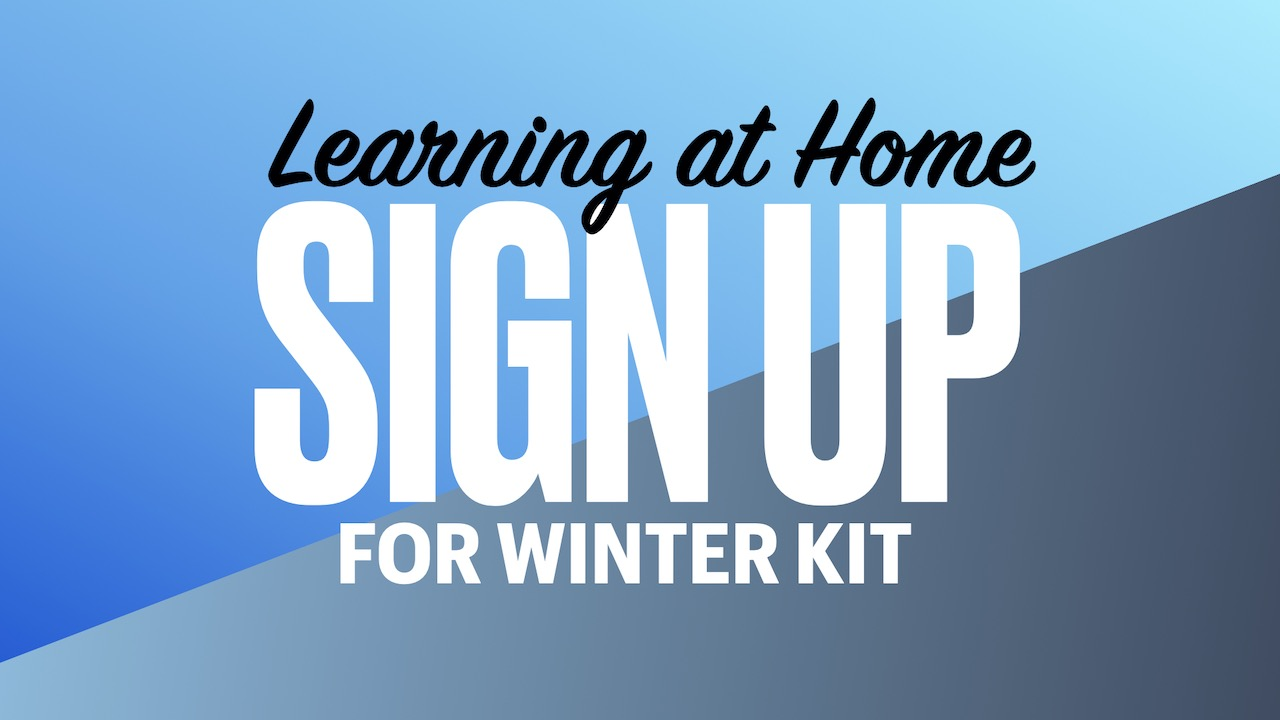 Sign-up for Learning at Home 2021 Winter Kit