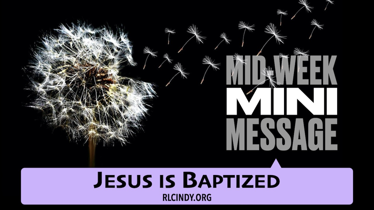 Mid-week Mini Message for RLC Kids: Jesus is Baptized
