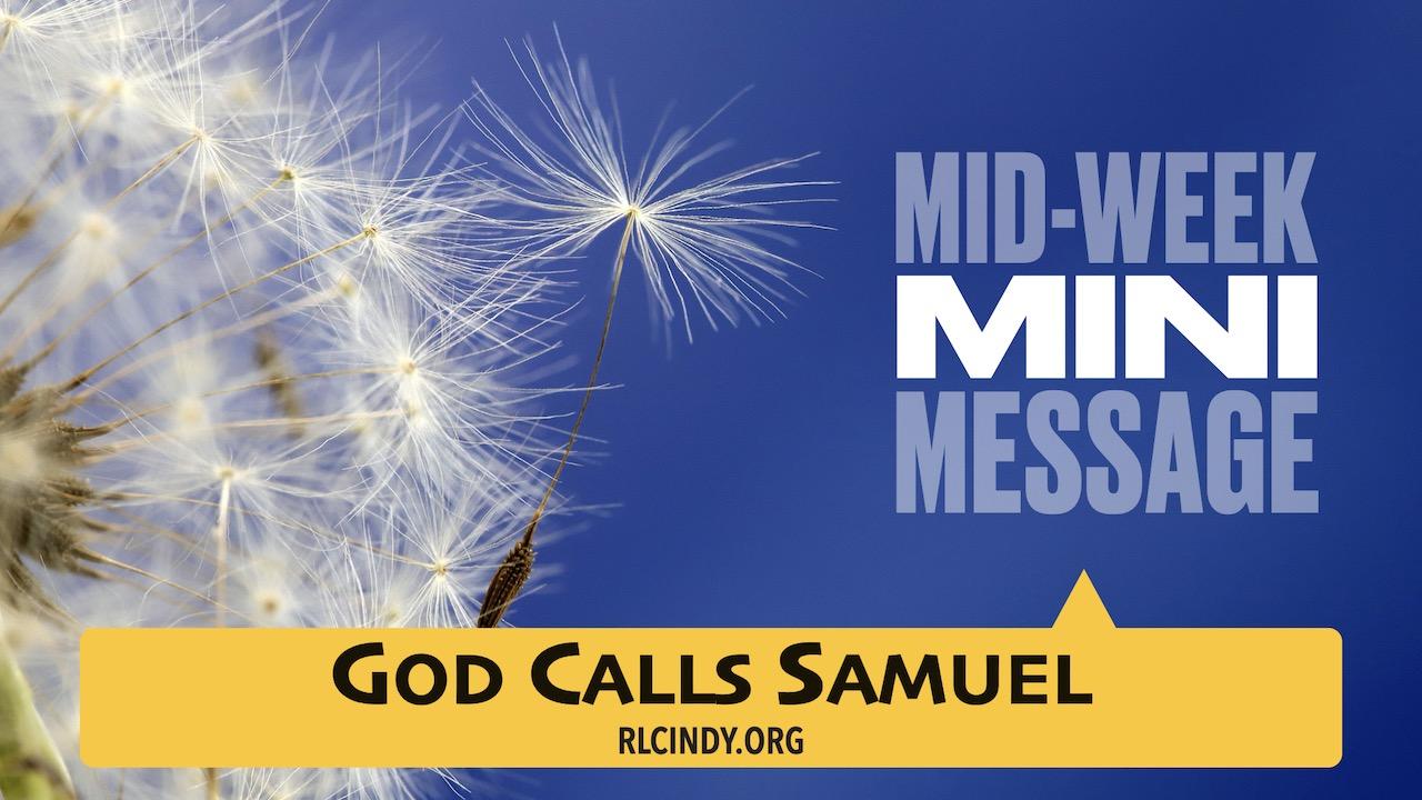 Mid-week Mini Message for RLC Kids: God Calls Samuel