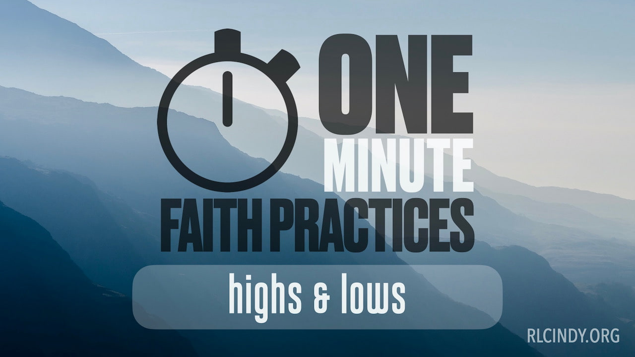 One Minute Faith Practices: Highs & Lows