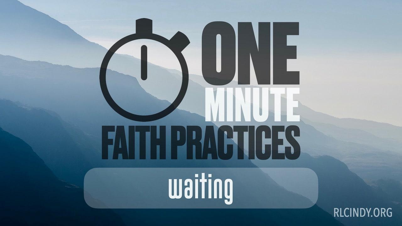 One Minute Faith Practice: Waiting